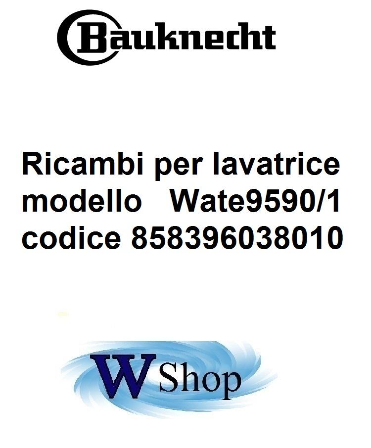 lavatrice bauknecht carica dall 39 alto codice service 858396038010 wate 9590 1 elenco componenti. Black Bedroom Furniture Sets. Home Design Ideas